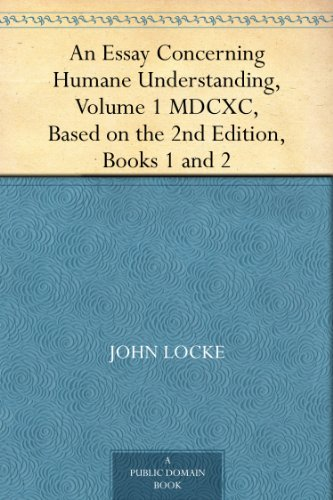 An Essay Concerning Humane Understanding Volume 1MDCXC Based On The 2nd Edition Books
