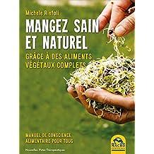 Mangez Sain et Naturel: Grâce à des aliments végétaux complets (Nouvelles Pistes Thérapeutiques) (French Edition)