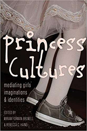 Princess Cultures: Mediating Girls' Imaginations and Identities (Mediated Youth)