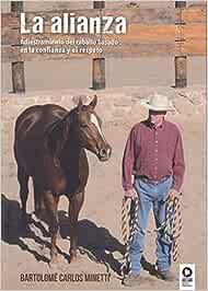 La alianza: Adiestramiento del caballo basado en la confianza y el respeto (Estilo de vida)