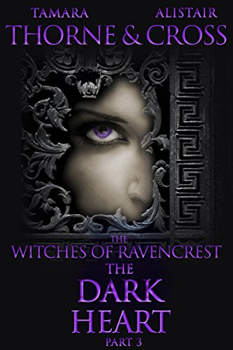 The Dark Heart: The Witches of Ravencrest Part 3