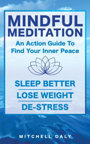 Mindful Meditation: Mindfulness Meditation Exercises and Action Guide To Find Your Inner Peace