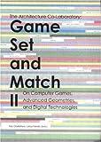 Game Set And Match II: The Architecture Co-laboratory on Computer Games, Advanced Geometries, and Digital Technologies (GameSetandAndMatch)