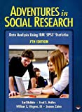 Adventures in Social Research : Data Analysis Using SPSS 17.0 and 18.0 for Windows, Babbie, Earl R., 1412982456