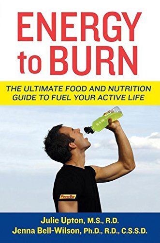Ultimate Ph Solution - Energy to Burn: The Ultimate Food and Nutrition Guide to Fuel Your Active Life