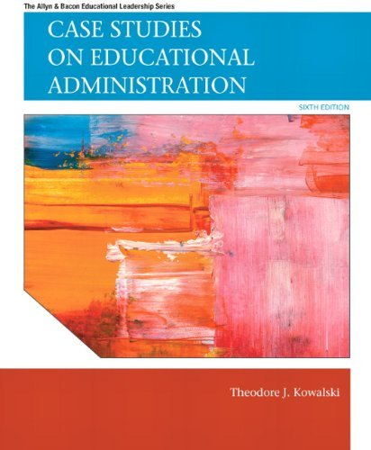By Theodore J. Kowalski - Case Studies on Educational Administration: 6th (sixth) Edition