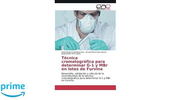 Técnica cromatográfica para determinar G-1 y MBr en lotes de Furvina: Desarrollo, validación y cálculo de la incertidumbre de la técnica cromatográfica para ...