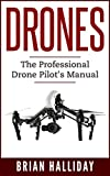 Drones: The Professional Drone Pilot's Manual