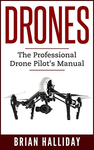 Drones: The Professional Drone Pilot's Manual by [Halliday, Brian]