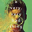 A Very, Very Bad Thing Audiobook by Jeffery Self Narrated by Jeffery Self