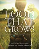 img - for Food That Grows: A Practical Guide To Healthy Living With Whole Food Recipes book / textbook / text book