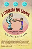 A Cookbook for Grampa, William J. Gillard, 0741425394