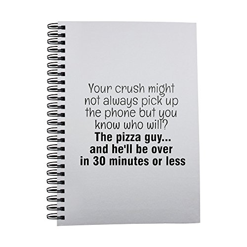 notebook-with-your-crush-might-not-always-pick-up-the-phone-but-you-know-who-will-the-pizza-guyand-h