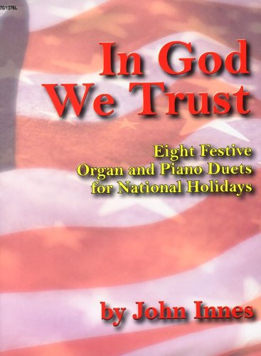 In God We Trust: Eight Festive Organ and Piano Duets for National Holidays (Sacred Organ and Piano)