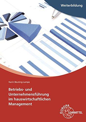 Betriebs- und Unternehmensführung im hauswirtschaftlichen Management Taschenbuch – 25. September 2017 Karin Beuting-Lampe Europa-Lehrmittel 380856007X Berufsschulbücher