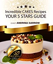 Incredible CAKE Recipes: Your 5 Star Guide: Top 50 Cakes Recipes