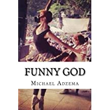 Funny God: The Tao of Funny God and the Mind's True Liberation (Return to Grace) (Volume 7)