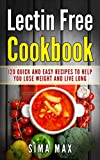 Lectin Free Cookbook: Quick and Easy Recipes To Help You Lose Weight And Live Longer