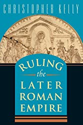 Ruling the Later Roman Empire (Revealing Antiquity)