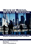 img - for Ways of Seeing, Ways of Speaking: The Integration of Rhetoric and Vision in Constructing the Real (Visual Rhetoric) book / textbook / text book