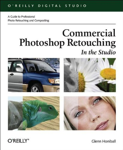 Commercial Photoshop Retouching: In the Studio: A Guide to Professional Photo Retouching & Compositing (Commercial Studio)