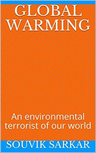 GLOBAL  WARMING: An environmental  terrorist  of our world por SOUVIK SARKAR