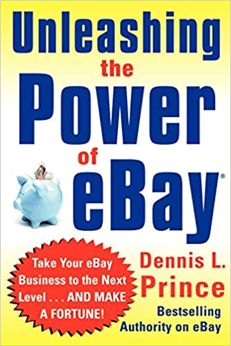 Unleashing the Power of Ebay: New Ways to Take Your Business or Online Auction to the Top CLS.EDUCATION: Amazon.es: Prince, Dennis L.: Libros en idiomas extranjeros