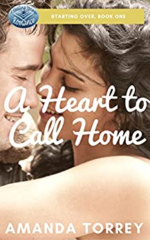 A Heart to Call Home (Starting Over Book 1) by [Torrey, Amanda]