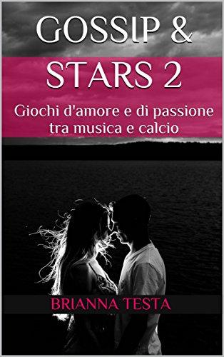 Gossip Stars 2 Giochi Damore E Di Passione Tra Musica E Calcio