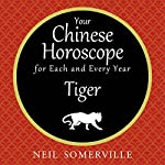 Your Chinese Horoscope for Each and Every Year - Tiger | Neil Somerville
