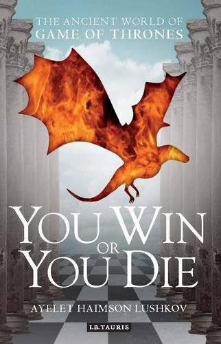 You Win or You Die: The Ancient World of Game of Thrones PDF