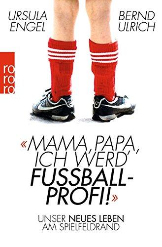 Mama Papa Ich Werd' Fußballprofi   Unser Neues Leben Am Spielfeldrand