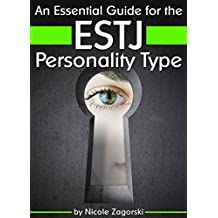 An Essential Guide for the ESTJ Personality Type: Insight into ESTJ Personality Traits and Guidance for Your Career and Relationships ( MBTI ESTJ )