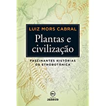 Plantas e civilização: Fascinantes histórias da etnobotânica