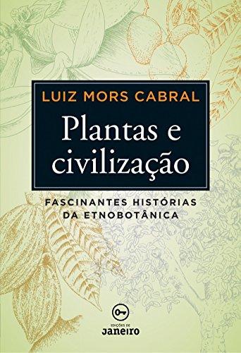 Plantas e Civilização. Fascinantes Histórias da Etnobotânica