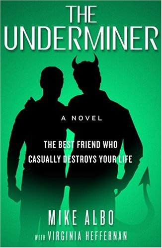 The Underminer: Or, the Best Friend Who Casually Destroys Your Life by Mike Albo (2005-02-28) (Albi Fish)