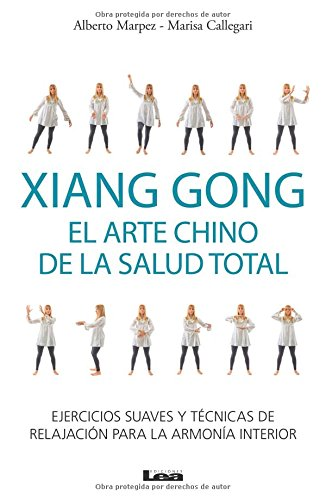 Xiang Gong, el arte chino de la salud total: Ejercicios suaves y técnicas de relajación para la armonía interior (Spanish Edition)