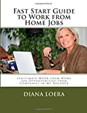 Fast Start Guide to Work from Home Jobs: Legitimate Work from Home Job Opportunities from Companies in My Rolodex