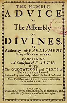 The Westminster Confession of Faith, with Scripture proofs by [Westminster Assembly of Divines]
