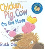 Chicken, Pig, Cow on the Move, Ruth Ohi, 1554511941