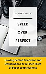 Speed Over Perfect: Leaving Behind Confusion and Desperation For A Finer Taste of Super Consciousness