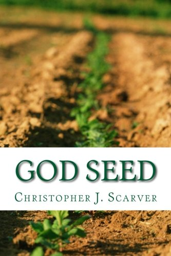 Search : God Seed: Poetry of Christopher J. Scarver