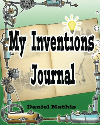My Inventions Journal: Blank Book To Fill With My Cool Invention Ideas and Drawings