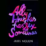 Ally Hughes Has Sex Sometimes: A Novel | Jules Moulin