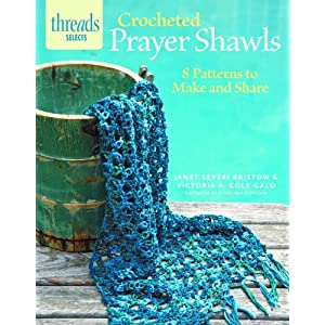 Crocheted Prayer Shawls: 8 patterns to make and share (Threads Selects) Janet Severi Bristow and Victoria A. Cole-Galo