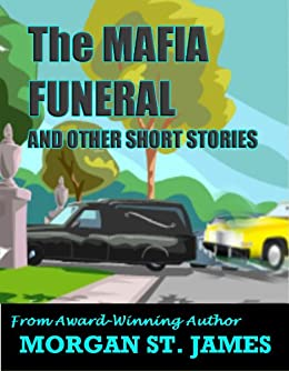The MAFIA FUNERAL and Other Short Stories by [St. James, Morgan]