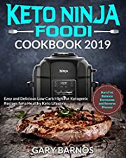 Keto Ninja Foodi Cookbook #2019: Easy and Delicious Low Carb High Fat Ketogenic Recipes for a Healthy Keto Lifestyle (Burn Fat, Balance Hormones and Reverse Disease)