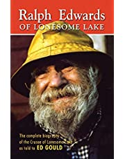 Ralph Edwards of Lonesome Lake: the complete biography of the Crusoe of Lonesome Lake as told to Ed Gould