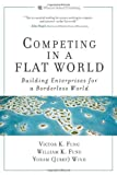img - for Competing in a Flat World: Building Enterprises for a Borderless World by Victor K. Fung (2007-09-12) book / textbook / text book
