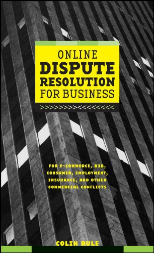 Download Online Dispute Resolution For Business: B2B, ECommerce, Consumer, Employment, Insurance, and other Commercial Conflicts Pdf